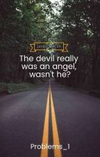 The devil really was an angel, wasn't he? by problems_1
