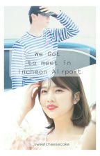 We Got to meet in Incheon Airport || SUNGJOY || One shot fiction by _sweetcheesecake