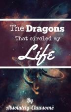The Dragon That Circled My Life by Absolutely_Clawsome