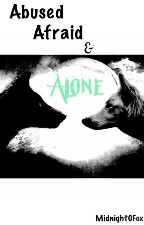 Abused, Afraid and Alone by Midnight0Fox