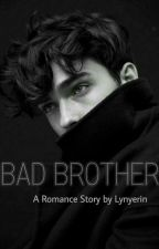 BAD BROTHER [REVISI] by Lynyerin