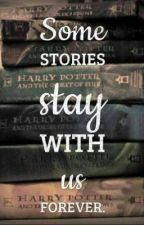 Some Stories Stay With Us Forever (A Harry Potter Fanfic) by championrose