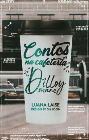 Contos Na Cafeteria Dilloymane by Laiselu
