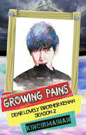 GROWING PAINS [Dear Lovely Brother Kenan Season 2] by kincirmainan