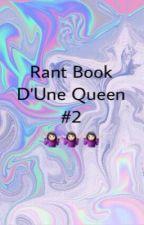 👑Rant Book d'Une Queen👑 #2 by Quxxn__