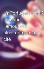 UnPortugais-UneRusse : Quand l'amour est plus fort que la cité by UnPortugais-UneRusse