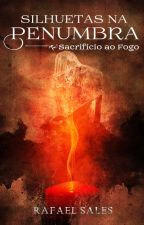Sacrifício ao Fogo - 7° Conto da Série Silhuetas na Penumbra by RafaelSales