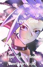 Love Song {Singer Yuto X Reader} by SweetheartNicky