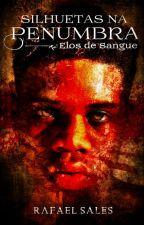 Elos de Sangue - 6° Conto da Série Silhuetas na Penumbra by RafaelSales