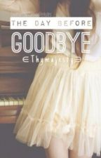 The Day Before Goodbye by Thymajesty