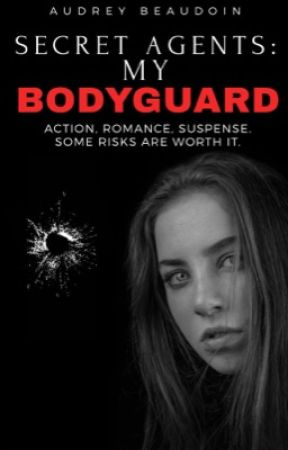 Secret Agents: My Bodyguard (TO BE PUBLISHED)  by MlleAb