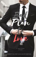 Bad Plan to Love (Completed) ✔ by kylehautington