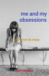 Me and my Obsessions by Hourace