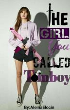 The Girl You Called TOMBOY [COMPLETED] (UNEDITED) #Wattys2018 by AleinaElocin