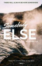 Somebody Else by JhonnyAR