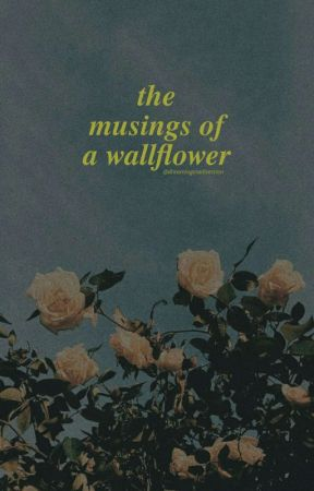 Musings of a Wallflower by dreaminginadirection