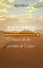 DESIERTO, Crónicas de los asesinos de Dioses by WyBWrite