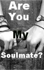 Are you my Soulmate? <EDITING WILL BE DONE AT A LATER DATE> by FriedChicken12