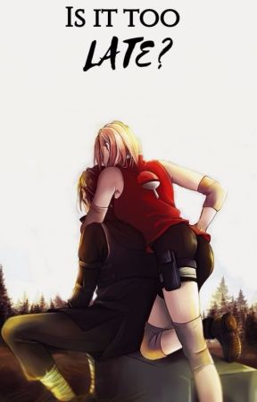 Is it too late? (SasuSaku) - ON HOLD - by ModernLannister