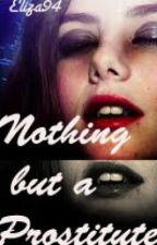 Nothing but a Prostitute. by Eliza94
