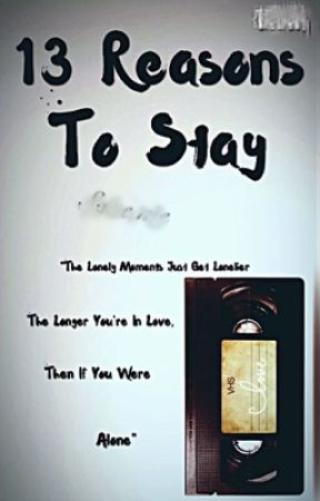 13 Reasons To Stay by PsychoticWonder