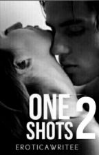 ONE SHOTS 2 by EroticaWritee