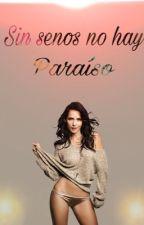 Sin senos no hay paraíso by CherylLockita
