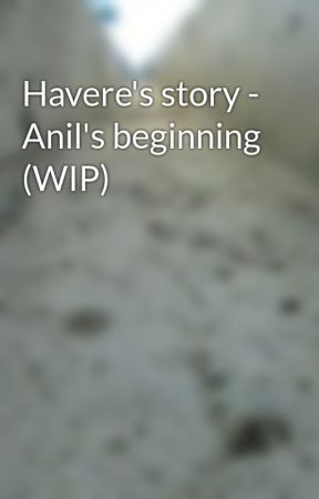 Havere's story - Anil's beginning (WIP) by NoahFish