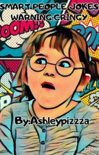 ☆Smart People Jokes☆{Wattys 2017} by AshleyPizzza