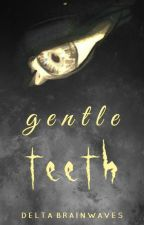 Gentle Teeth by DeltaBrainwaves