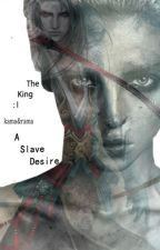 "The King 1 ""A Slave Desire"" by kamandrama"