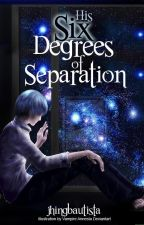 Six Degrees of Separation [HIS] by JhingBautista
