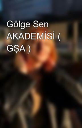 Gölge Şen AKADEMİSİ ( GŞA ) by sonokurkus