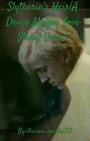 The Heir(A Draco Malfoy Love Story) Year 1(ON HOLD!) by illusion_sparks212