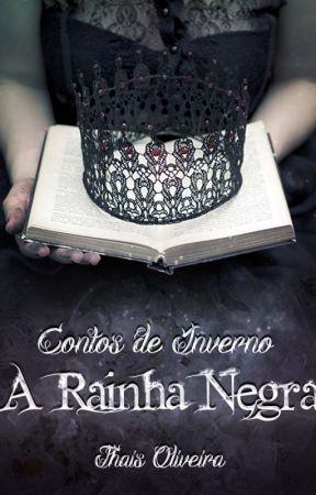 Contos de Inverno: A Rainha Negra - Thais Oliveira by azocomvc