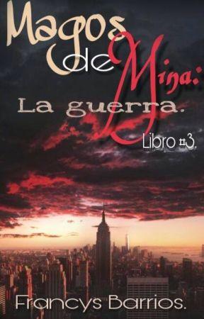 Magos de Mina: La Guerra (Libro#3) by Francys_Barrios25