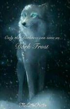 Dark Frost {REWRITING ENTIRE STORY} by TheLittenKitten