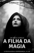 A Filha da Magia by LayanneFerrer
