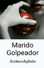 MARIDO GOLPEADOR (Completa , EDITANDO) by ScrittoreInfinito