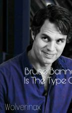➸ Bruce Banner Is The Type Of.... by StarkxPrincess