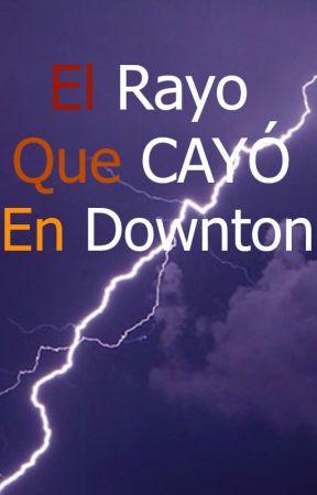 El Rayo Que CAYÓ En Downton by Jorge4900
