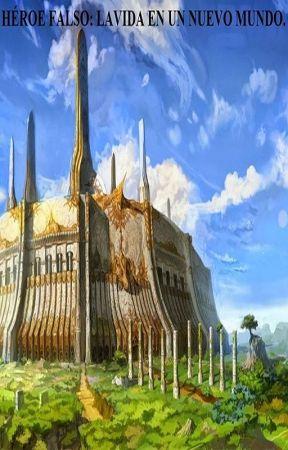 Héroe Falso: La Vida en un Nuevo Mundo (Arco III) by PouL_Ken