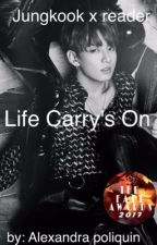 Jungkook x reader : Life Carry's On. by alexandrapcom