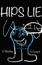 Hips Lie [ #Wattys2017 ] by NoHopeWeekly