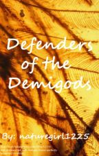 Defenders of the Demigods - A Percy Jackson Fanfiction, Book Two by naturegirl1225