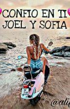 CONFIO EN TI ♡♡( JOEL y SOFÍA ) by AlyFer532