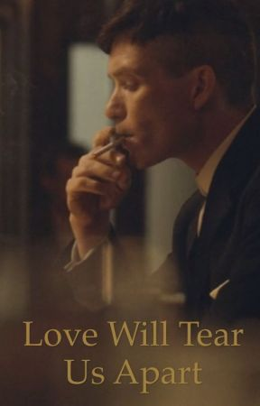 Love Will Tear Us Apart - Tommy Shelby x Reader by scarletharlet