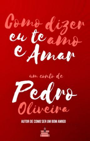 Como Dizer Eu Te Amo e Amar by PedroOliveiraa