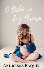 O Bebê De Ivy Brown-#4 Serie Família Brown by DressaRaquel_Oficial