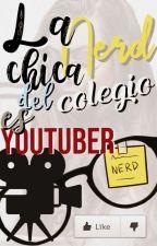La Chica Nerd del Colegio es Youtuber by Jotiel